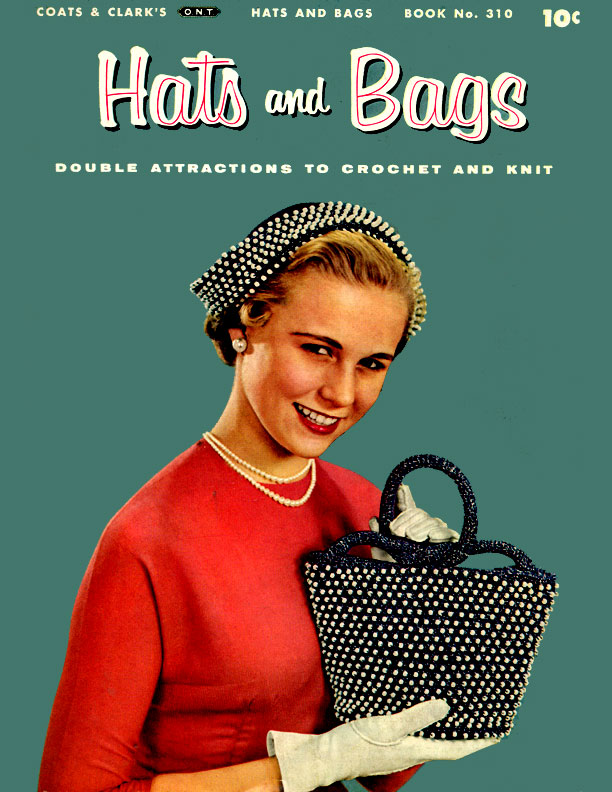 Hats and Bags | Book No. 310 | J. & P. Coats - Clark's O.N.T.